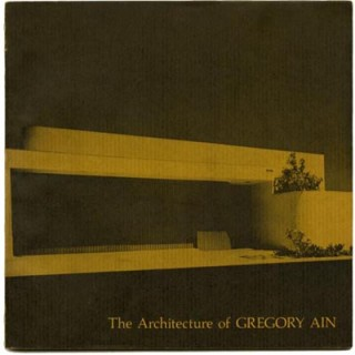 Ain, Gregory. David Gebhard: THE ARCHITECTURE OF GREGORY AIN. Santa Barbara Art Museum, 1980.