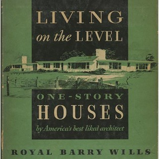Wills, Royal Barry: LIVING ON THE LEVEL: ONE-STORY HOUSES. Boston: Houghton Mifflin Press, 1954.
