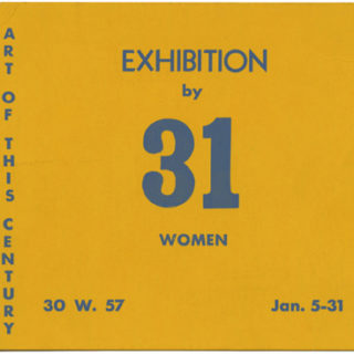 ART OF THIS CENTURY. EXHIBITION BY 31 WOMEN. New York:  Art of This Century, January [1943].