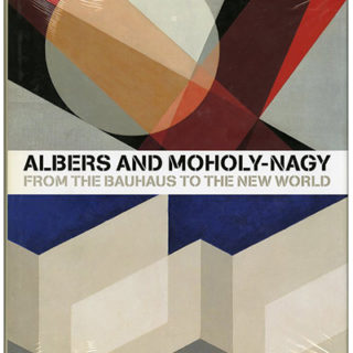 BAUHAUS. Achim Borchardt-Hume [Editor]: ALBERS AND MOHOLY-NAGY: FROM THE BAUHAUS TO THE NEW WORLD. New Haven: Yale University Press, 2006.