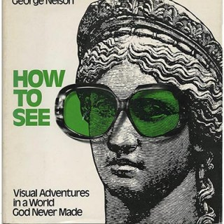 Nelson, George: HOW TO SEE [VISUAL ADVENTURES IN A WORLD GOD NEVER MADE]. Boston: Little, Brown, 1977. First edition in dust jacket.