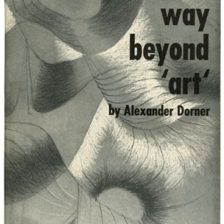 BAYER, HERBERT. Alexander Dorner: THE WAY BEYOND 'ART' – THE WORK OF HERBERT BAYER. New York: Wittenborn, Schultz, 1947.