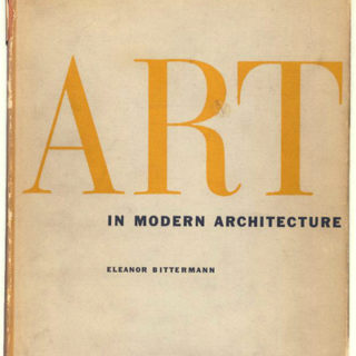 Bittermann, Eleanor: ART IN MODERN ARCHITECTURE. New York: Reinhold Publishing Company, 1952.