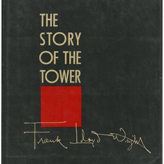 Wright, Frank Lloyd: THE STORY OF THE TOWER [The Tree That Escaped the Crowded Forest]. New York: Horizon Press, 1956.
