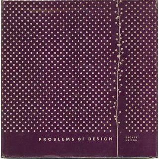 Nelson, George: PROBLEMS OF DESIGN. New York: Whitney Publications, 1957. 26 illustrated essays.