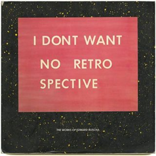 RUSCHA, ED. Dave Hickey, Peter Plagens [essays]: I DON'T WANT NO RETROSPECTIVE: THE WORKS OF EDWARD RUSCHA. San Francisco: San Francisco Museum of Modern Art, 1982.