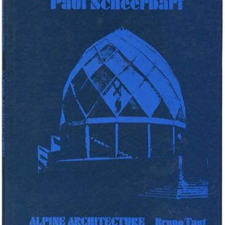 Scheerbart, Paul: GLASS ARCHITECTURE and Bruno Taut: ALPINE ARCHITECTURE.  New York: Praeger, 1972. Edited by Dennis Sharp.