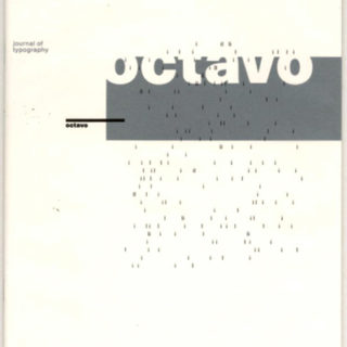 OCTAVO. JOURNAL OF TYPOGRAPHY 86.1 – 92.8. London: Eight Five Zero, 1986 – 1992. 8 issues [all published]: 7 journals and 1 CD-ROM. Michael Burke, Mark Holt, Simon Johnson, Hamish Muir [Editors 1 – 6].