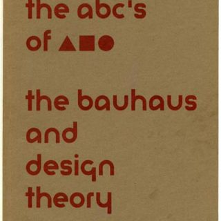 BAUHAUS. Lupton and Miller: THE  ABC'S OF ▲◼︎●: THE BAUHAUS AND DESIGN THEORY. New York: The Cooper Union, 1991.