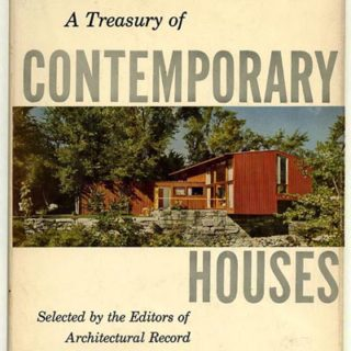 Architectural Record: A TREASURY OF CONTEMPORARY HOUSES. New York: F. W. Dodge, 1954. 216 pages and 600 photos & diagrams of 50 modern residences.