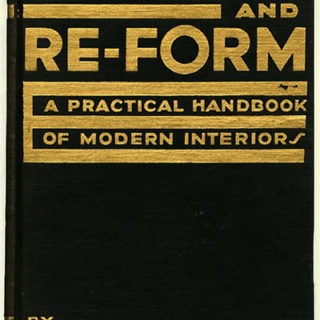 Frankl, Paul T.: FORM AND RE-FORM: A PRACTICAL HANDBOOK OF MODERN INTERIORS. New York: Harper & Brothers, 1930.