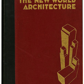 Cheney, Sheldon: THE NEW WORLD ARCHITECTURE. New York: Longmans Green and Co., 1930.